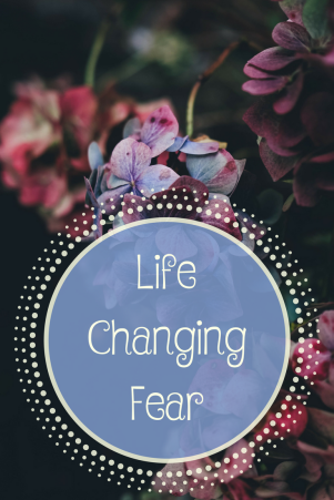 Life Changing Fear